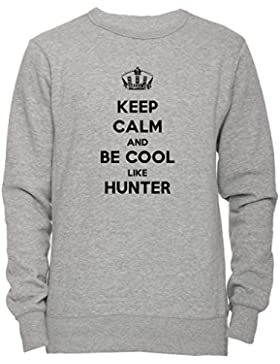 Keep Calm And Be Cool Like Hunter Unisex Uomo Donna Felpa Maglione Pullover Grigio Tutti Dimensioni Men's Women's...