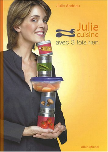 Julie cuisine avec 3 fois rien par Julie Andrieu