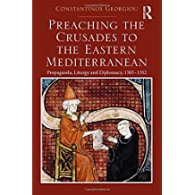 Preaching the Crusades to the Eastern Mediterranean: Propaganda, Liturgy and Diplomacy, 1305–1352