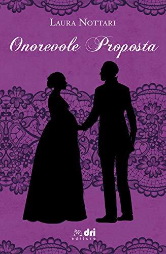 Onorevole Proposta (DriEditore Historical Romance (vol.16)) di [Nottari, Laura ]