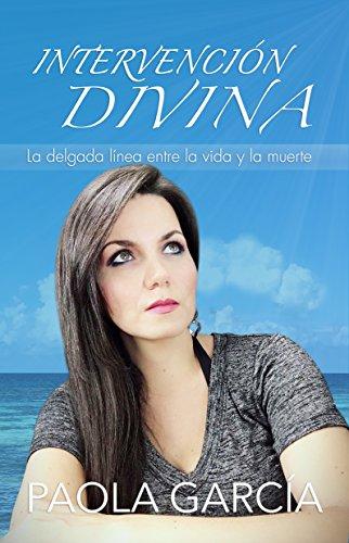 INTERVENCIÓN DIVINA - LA DELGADA LÍNEA ENTRE LA VIDA Y LA MUERTE por Paola García