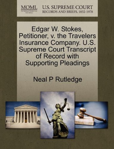 Edgar W. Stokes, Petitioner, V. the Travelers Insurance Company. U.S. Supreme Court Transcript of Record with Supporting Pleadings