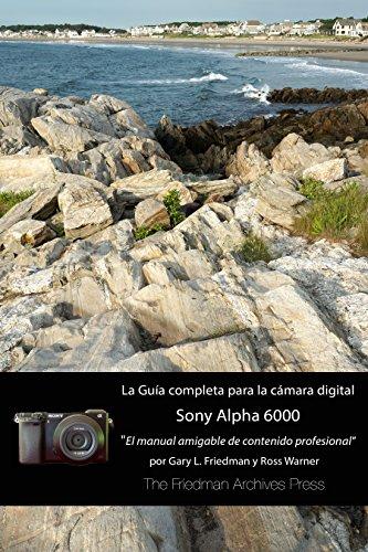 La guía completa para la cámara Sony A6000 por Friedman Gary