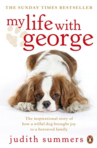 My Life with George: The Inspirational Story of How a Wilful Dog Brought Joy to a Bereaved Family