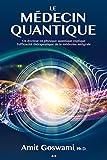Image de Le médecin quantique: Un docteur en physique quantique explique l'e