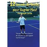 """12 Secrets de tennis pour gagner plus!: """"Ce que vous devez faire et de travailler sur pour gagner tout le temps!"""""""
