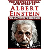 Albert Einstein - The Inspirational Life Story of Albert Einstein: From Relativity To The Atomic Bomb (Inspirational Life Stories By Gregory Watson Book 2) (English Edition)