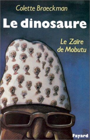 Le Dinosaure, le Zaïre de Mobutu par Colette Braeckman