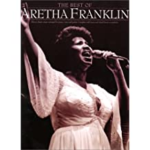 The Best Of Aretha Franklin: [Eleven Classic Songs] : Complete With Lyrics And Chord Boxes Or Symbols] (Piano Vocal Guitar)