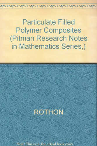 Particulate Filled Polymer Composites (Pitman Research Notes in Mathematics Series,)
