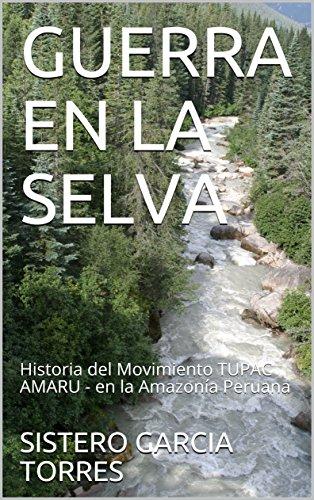 GUERRA EN LA SELVA: Historia del Movimiento TUPAC AMARU - en la Amazonía Peruana por SISTERO GARCIA TORRES