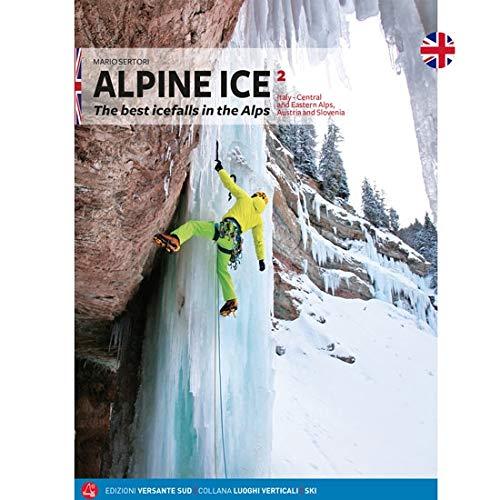 Alpine Ice. Le più belle cascate di ghiaccio delle Alpi. Ediz. inglese: 2