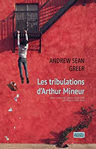 Les tribulations d'Arthur Mineur par Andrew Sean Greer