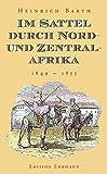 Im Sattel durch Nord- und Zentralafrika: 1849-1855 - Heinrich Barth