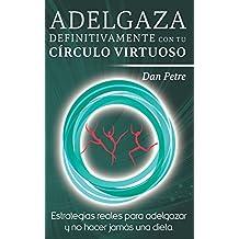 Adelgaza definitivamente con tu Círculo Virtuoso: Estrategias reales para adelgazar y no hacer jamás una dieta. (Spanish Edition)
