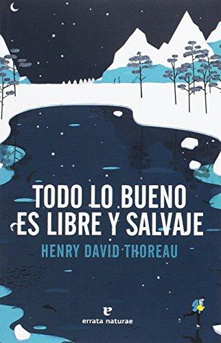Todo lo bueno es libre y salvaje por Henry David Thoreau