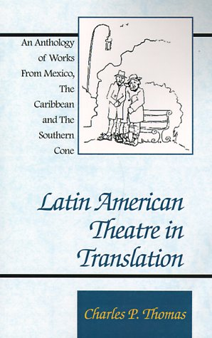 Latin American Theatre in Translation: An Anthology of Works from Mexico, the Caribbean and the Southern Cone por Charles Philip Thomas