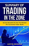SUMMARY OF TRADING IN THE ZONE: Secrets Revealed On How The Mindset Of A Successful Trader Works