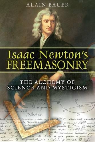 Isaac Newton's Freemasonry: The Alchemy of Science and Mysticism por Alain Bauer