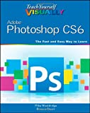 Teach Yourself VISUALLY Adobe Photoshop CS6 (Teach Yourself VISUALLY (Tech))