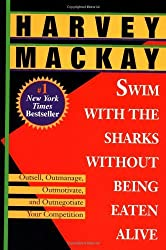 Swim with the Sharks Without Being Eaten Alive: Outsell, Outmanage, Outmotivate, and Outnegotiate Your Competition by Harvey Mackay (1996-08-27)
