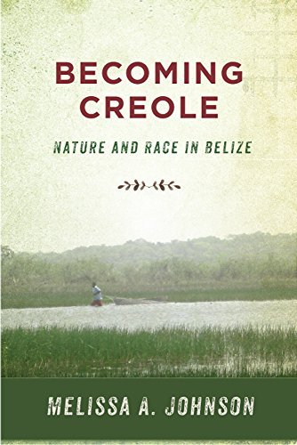 Becoming Creole: Nature and Race in Belize (Critical Caribbean Studies) (English Edition)