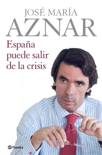 España puede salir de la crisis (volumen independiente nº 1) por José María Aznar