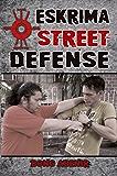 Eskrima Street Defense: Practical Techniques for Dangerous Situations (English Edition)