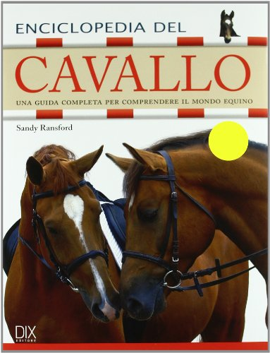 Enciclopedia del cavallo. Ediz. illustrata