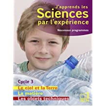 J'apprends les sciences par l'expérience Cycle 3 : Livre 2, Le ciel et la Terre, L'énergie ; Les objets techniques ; La matière, Programmes 2008