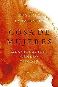 Cosa de mujeres: Menstruación, género y poder par Eugenia Tarzibachi