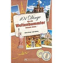 Weltenbummler: 101 Dinge, die ein Weltenbummler wissen muss. Reisetipps für die Urlaubsplanung. Ein Handbuch für die Reisevorbereitung mit 101 Tipps für unterwegs. Ideal auch als Geschenk.
