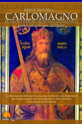 Breve historia de Carlomagno y el Sacro Imperio Romano Germánico por Juan Carlos Rivera Quintana