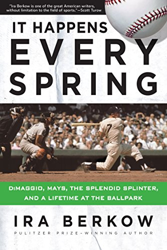 It Happens Every Spring: DiMaggio, Mays, the Splendid Splinter, and a Lifetime at the Ballpark (English Edition) por Ira Berkow