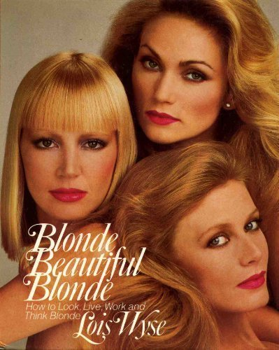 Blonde, Beautiful Blonde, How to Look, Live, Work and Think Blonde
