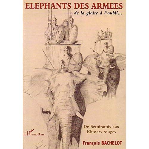 Eléphants des armées : De la gloire à l'oubli... De Sémiramis aux Khmers rouges