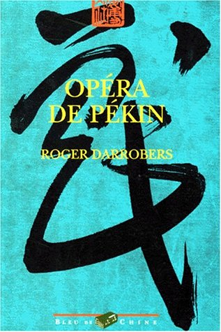 OPERA DE PEKIN. Théâtre et société à la fin de l'empire sino-mandchou