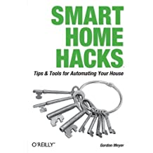 Smart Home Hacks: Tips & Tools for Automating Your House by Meyer, Gordon (2004) Taschenbuch