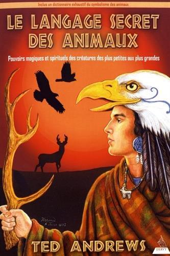 Le langage secret des animaux : Pouvoirs magiques et spirituels des créatures des plus petites aux plus grandes