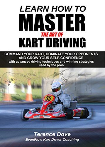 Learn How To Master The Art Of Kart Driving: Command your kart, dominate your opponents and grow your self-confidence with advanced driving techniques ... used by the pros. (English Edition) por Terence Dove