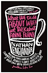 What We Talk About When We Talk About Anne Frank by Nathan Englander (2013-02-21)