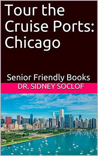 Tour the Cruise Ports: Chicago: Senior Friendly Books (Touring the Cruise Ports Book 1) (English Edition) (Port Chicago)