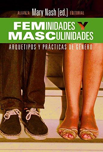 Descargar Libro Feminidades Y Masculinidades. Arquetipos Y Prácticas De Género (Alianza Ensayo) de Mary Nash