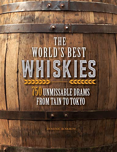 The World's Best Whiskies: 750 Unmissable Drams from Tain to Tokyo