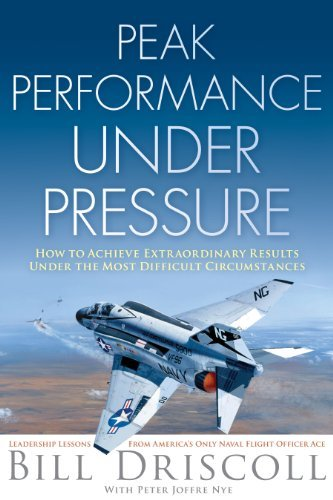 Peak Performance Under Pressure: How to Achieve Extraordinary Results Under Difficult Circumstances by Bill Driscoll (2012-11-05) - Triple Nickel