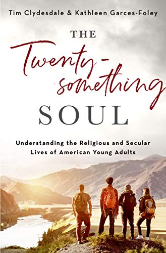 The Twentysomething Soul: Understanding the Religious and Secular Lives of American Young Adults (English Edition)