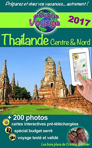 eGuide Voyage: Thaïlande Centre et Nord: Découvrez le centre et le nord de la Thaïlande, la perle de l'Asie, grâce à plus de 200 photos, bons plans et liens utiles !