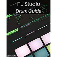 FL Studio: Drum Guide: Make Awesome Kick, Bass, Snare, Hihat and Percussion Patterns