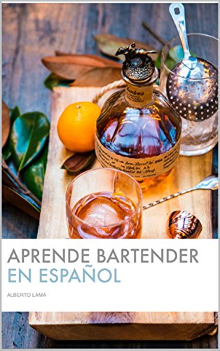 Aprende Bartender (En Español): La forma mas facil y rapida de trabajar como Bartender Profesional