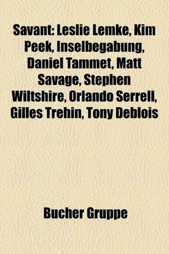 Savant: Leslie Lemke, Kim Peek, Inselbegabung, Daniel Tammet, Matt Savage, Stephen Wiltshire, Orlando Serrell, Gilles Tr Hin,